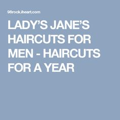 LADY'S JANE'S HAIRCUTS FOR MEN - HAIRCUTS FOR A YEAR
