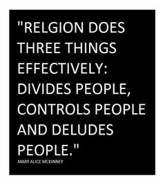 Atheism, Religion, God is Imaginary, Religion Harms. Religion does three things effectively: divides people, controls people and deludes people. Atheist Quotes, Atheist Humor, Atheist Religion, Great Quotes, Me Quotes, Inspirational Quotes, Bullshit Quotes, Secular Humanism, Agnostic Beliefs