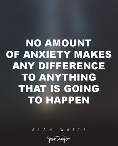 """15 Powerful Alan Watts Quotes Will Make You Rethink Your ENTIRE Life """"No amount of anxiety makes any difference to anything that is going to happen."""""""