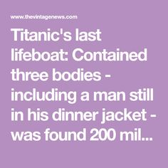 Titanic's last lifeboat: Contained three bodies - including a man still in his dinner jacket - was found 200 miles away by passing liner a month later