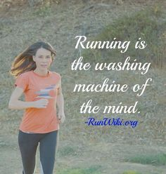 Running is the washing machine of the mind.