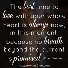 Very true.....love and live each day like it was your last