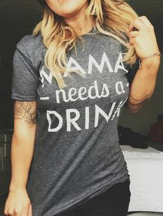 FREE SHIPPING- Mama Needs A Drink, Choose your Style Size & Color  (Put size in message to seller section)