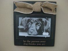 Mud Pie Frame, be the person your dog thinks you are!  Wood frame with accent burlap knot; has a stand or can hang on the wall.