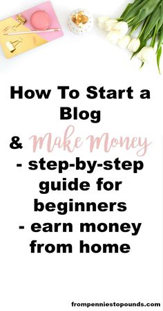 How to start a blog and make money. Step by step guide for beginners on Wordpress. http://www.frompenniestopounds.com/how-to-start-a-blog/