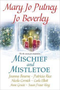 Mischief and Mistletoe  by Jo Beverley, Mary Jo Putney,      Patricia Rice, Nicola Cornick,      Anne Gracie.