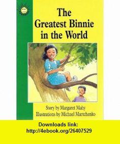 The Greatest Binnie in the World (Sunshine Fiction, Level N) (9780780240476) Margaret Mahy, Michael Martchenko , ISBN-10: 0780240472  , ISBN-13: 978-0780240476 ,  , tutorials , pdf , ebook , torrent , downloads , rapidshare , filesonic , hotfile , megaupload , fileserve