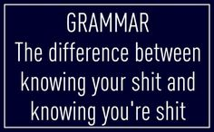 Grammar, it is important! If YOU don't know YOUR grammar, people will think YOU'RE dumb as shit. I, TOO, will go TO extreme lengths to teach you a thing or TWO about grammar. Grammar Quotes, Funny Quotes, Grammar Humor, Bad Grammar, Teaching Grammar, Quotes Quotes, Random Quotes, Grammar Posters, Grammar Tips