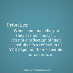 """Priorities: When someone tells you they are too """"busy""""… It's not a reflection of their schedule; it's a reflection of YOUR spot on their schedule. Quotes For Him, Daily Quotes, Be Yourself Quotes, Best Quotes, Life Quotes, Reality Quotes, Sad Quotes, Relationship Quotes, Relationships"""