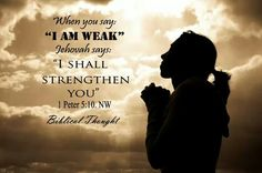 """When you say, """"I Am Weak"""" Jehovah says, """"I shall Strengthen You"""" 1 Peter 5:10"""