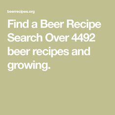 Find a Beer Recipe Search Over 4492 beer recipes and growing.