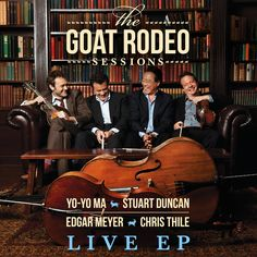 The Goat Rodeo Session - Yo-Yo Ma, Stuart Duncan, Edgar Meyer and Chris Thile