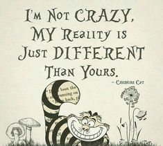 """Alice In Wonderland Gallery Wrapped Canvas Cheshire Cat """"I'm Not Crazy, My Reality Is Just Different Than Yours"""" Quote Home Decor Wall Art - I'm not Crazy….Alice In Wonderland I ShayItWithLove - Great Quotes, Quotes To Live By, Me Quotes, Funny Quotes, Inspirational Quotes, Alice Quotes, Famous Quotes From Movies, Super Quotes, Lyric Quotes"""