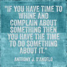 Quotes About People Who Whine   If You Have Time To Whine And Complaining About Something Then You ...