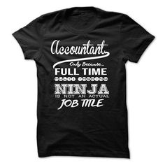Accountant only because full time multitasking Ninja is not an actual job title T Shirts, Hoodies Sweatshirts. Check price ==► http://store.customtshirts.xyz/go.php?u=https://www.sunfrog.com/LifeStyle/Accountant-only-because-full-time-multitasking-Ninja-is-not-an-actual-job-title.html?41382