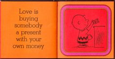 Love is buying somebody a present with your own money. The Peanuts Gang Defines Love, 1965 | Brain Pickings