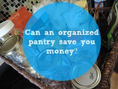 Can an Organzied Pantry Really Save You Money?