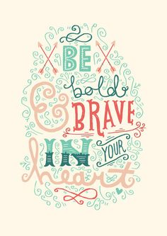 Be bold and brave in your heart
