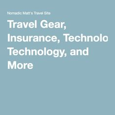 Travel Gear, Insurance, Technology, and More
