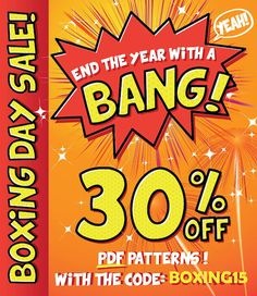 Boxing Day SALE 2015... it's here! - 27 PDF sewing patterns brands together for a huge Boxing Day Sale... use code BOXING15! The sale begins 12.01am 26/12/15 in Samoa and continues right through till 11.59pm 26/12/15 in Baker's Island … it runs for 50 hours to make sure we cover Boxing Day world wide!
