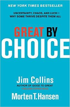 Great by Choice: Uncertainty, Chaos, and Luck--Why Some Thrive Despite Them All: Jim Collins, Morten T. Hansen: 9780062120991: Amazon.com: Books