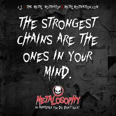 """""""The Strongest Chains Are The Ones In Your Mind.""""-CJ Ortis (Metal Motivation)"""