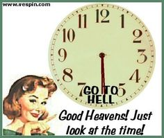 Good Heavens! Just look at the time!