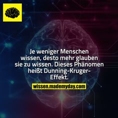 The less people know, the more they think they know. This phenomenon is called the Dunning Kruger effect. Informations About Je weniger Menschen wissen, desto mehr glauben sie zu wissen. Real Facts, Weird Facts, Fun Facts, The More You Know, Good To Know, Band Of Brothers, Text You, Faith Quotes, True Stories