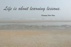 Life is about learning lessons. ♥︎ #MommyMooMoo #learning #growing #life #beach