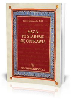 Paweł Sczaniecki OSB Msza po staremu się odprawia  http://tyniec.com.pl/product_info.php?cPath=7&products_id=588