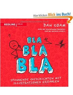 Bla Bla Bla: Spannende Geschichten mit Illustrationen erzählen: Amazon.de: Dan Roam: Bücher
