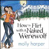 How to Flirt with a Naked Werewolf | [Molly Harper]