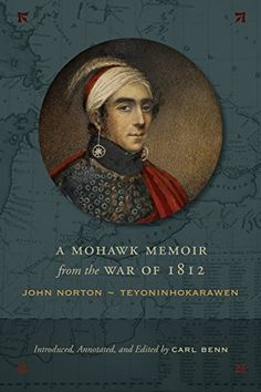 "Read ""A Mohawk Memoir from the War of 1812 John Norton - Teyoninhokarawen"" by available from Rakuten Kobo. A Mohawk Memoir from the War of 1812 presents the story of John Norton, or Teyoninhokarawen, an important war chief and . Six Nations, First Nations, Fort Erie, War Of 1812, University Of Toronto, Political Figures, S Word, American Revolution, Memoirs"