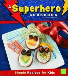 A Superhero Cookbook: Simple Recipes for Kids (First Cookbooks ...
