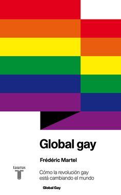 GLOBAL GAY. Cómo la revolución gay está cambiando el mundo