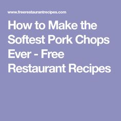 How to Make the Softest Pork Chops Ever - Free Restaurant Recipes
