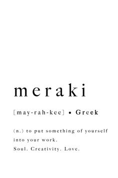 Meraki Greek Quote Print Soul Creativity Love Poster Art Definition Type Artwork Typography W Tattoo quates Unusual Words, Rare Words, Unique Words, New Words, Cool Words, Cool Greek Words, Creative Words, Interesting Words, Creative Meaning