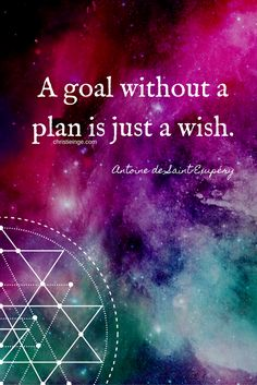 A plan without a goal is just a wish.  ~Antoine deSaint Exupéry…