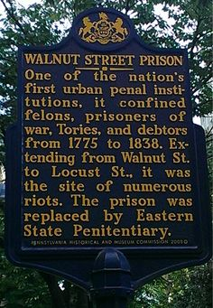 Walnut Street Prison.  This marker is located on 6th Street between Walnut Street and Washington Square.