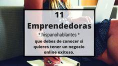 11 emprendedoras hispanas que debes conocer si quieres tener un negocio online exitoso.  #oyedeb #mamaquieroserblogger #virtualarte