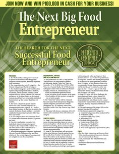 The Next Big Food Entrepreneur aims to find the next successful food entrepreneurs who have unique products to offer today's competitive market. Coupled with a sound business plan and the right marketing strategies, participants can have the chance to win P100, 000 cash prize for their business, get a three to six months rent-free stay in Mercato and/or Moderno, and magazine features in Entrepreneur Philippines and YUMMY magazine.
