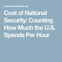 Cost of National Security: Counting How Much the U.S. Spends Per Hour Food Assistance, Priorities, Counting, Gender, War, Music Genre