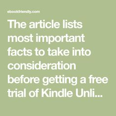The article lists most important facts to take into consideration before getting a free trial of Kindle Unlimited ebook subscription from Amazon.