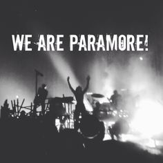 We Are Paramore! Love it when we get to scream this!
