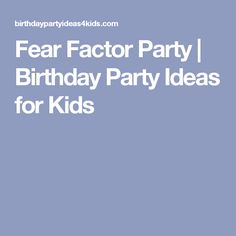 Fear Factor Party | Birthday Party Ideas for Kids