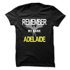 Remember my name Adelaide T-Shirts, Hoodies. Check Price Now ==► https://www.sunfrog.com/LifeStyle/Remember-my-name-Adelaide.html?41382