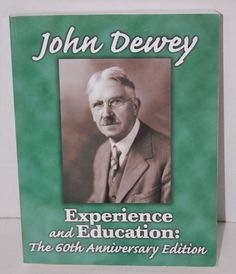 john dewey experience and education John dewey, lauded as the 'modern father of experiential education,' was a forward educational philosopher whose ideas still influence education.