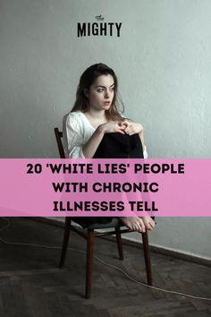 20 'White Lies' People With Chronic Illnesses Tell   The Mighty #chronicillness Chronic Migraines, Endometriosis, Rheumatoid Arthritis, Chronic Fatigue, Chronic Pain, Fibromyalgia, Health Care Policy, Chronic Illness Quotes, Signs Of Depression