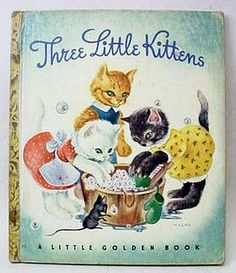 "Golden Book - Three Little Kittens (1942) Now, I remember this and all the ""Little Golden Books"" from way back, when I was really little!!!"