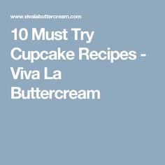 10 Must Try Cupcake Recipes - Viva La Buttercream